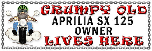 Grumpys Old Aprillia SX 125 Owner,  Humorous metal Plaque 267mm x 88mm
