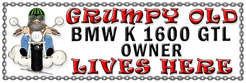 Grumpys Old BMW K 1600 GTL Owner,  Humorous metal Plaque 267mm x 88mm
