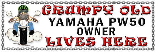 Grumpy Old Yamaha PW50 Owner,  Humorous metal Plaque 267mm x 88mm
