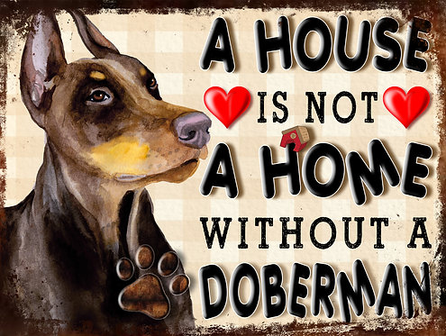 A House Is Not A Home Without A Doberman, Retro Metal Sign / Fridge Mag
