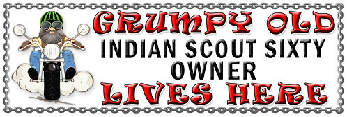 Grumpys Old Indian Scout Sixty Owner,  Humorous metal Plaque 267mm x 88mm