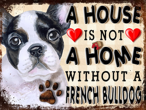A House Is Not A Home Without A French Bulldog, Retro Metal Sign / Fridge Mag