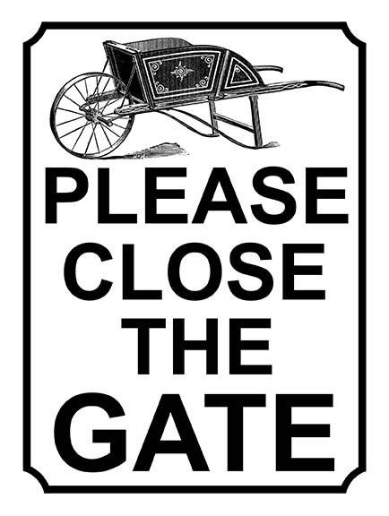 Please Close The Gate Wheelbarrow Theme Yard Sign