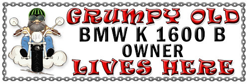 Grumpys Old BMW K 1600 B Owner,  Humorous metal Plaque 267mm x 88mm