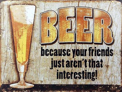Beer Because Your Friends Aren't Interesting Fun, Retro Metal Sign Bar Man Cave