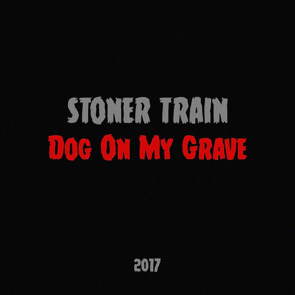Dog On My Grave. Stoner Train single
