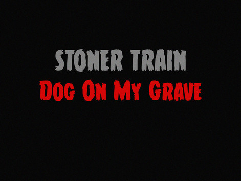 "New Stoner Train single ""Dog on My Grave"". free for download here"
