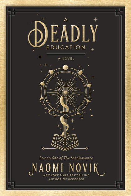 """""""A Deadly Education: Lesson One of the Scholomance"""" by Naomi Novik & GIVEAWAY"""