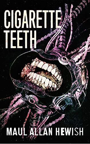 """Cigarette Teeth"" by Maul Allan Hewish"