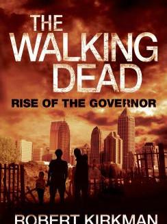 The Walking Dead: Rise of the Governor by Robert Kirkman & Jay Bonansinga