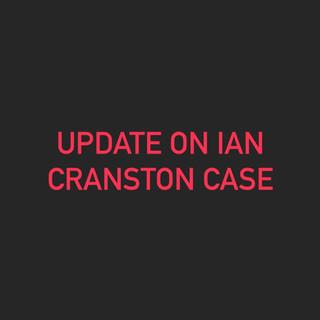 Updates on Ian Cranston Case