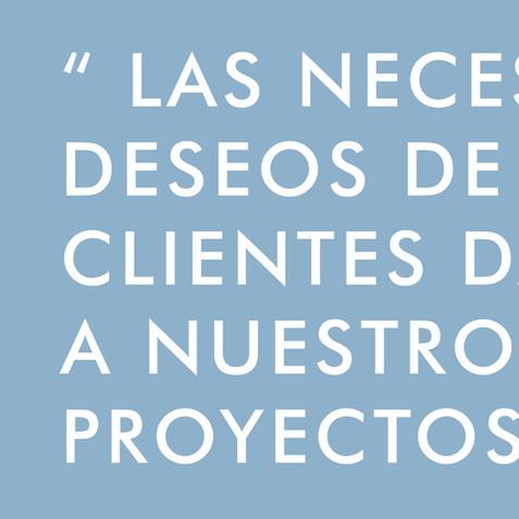 """"""" Las necesidades y deseos de nuestros clientes dan forma a nuestros proyectos """""""