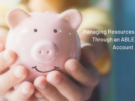 Learn How to Manage Resources Through ABLE Accounts