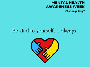 Mental Health Awareness Week Challenge Day 7: Be kind to yourself.... always