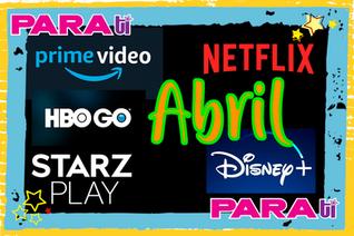 #TVGUIA ESTOS SON LOS ESTRENOS DE ABRIL EN NETFLIX AMAZON PRIME HBO GO Y MÁS