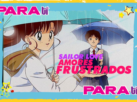 #MOONIE LOS AMORES FRUSTRADOS EN SAILOR MOON