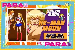 #MOONIE SAILOR MOON ¿LLEGÓ HE-MAN MOON?