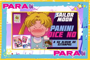 #MOONIE ¡EL TÍO PANINI DICE NO A SAILOR MOON!