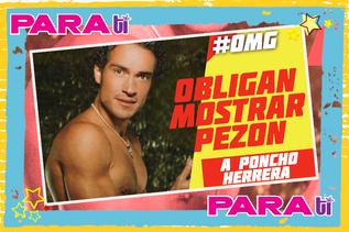 #UPS  ¡OBLIGARON MOSTRAR PEZÓN A PONCHO HERRERA!