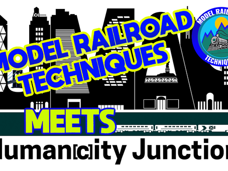 #35 Model Railroad Techniques meets Human[c]ity Junction
