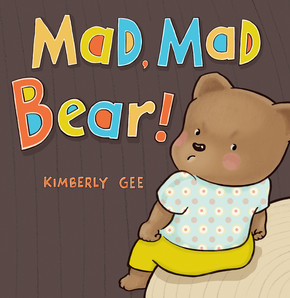 © Kimberly Gee  Illustration from Mad, Mad Bear! Beach Lane Books, S/S