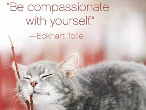 """Be compassionate with yourself."""