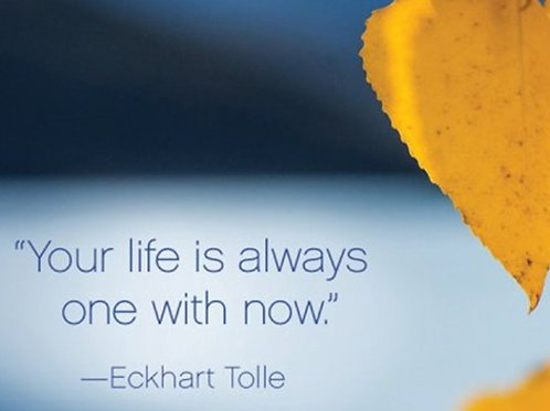 """""""Your life is always one with now."""""""