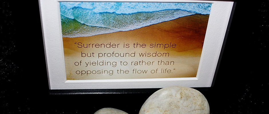 """Surrender is the simple but profound..."""