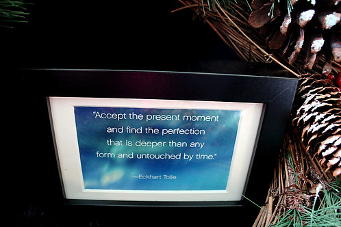 """Accept the present moment..."""