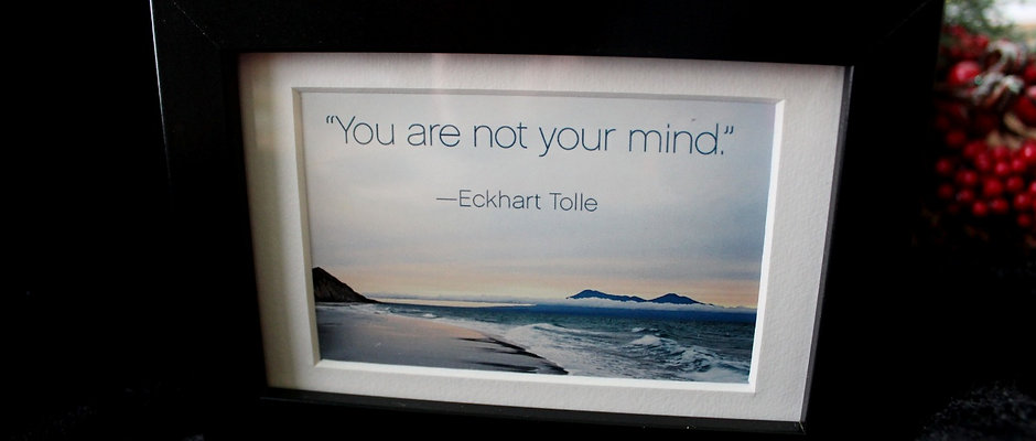 """You are not your mind."""