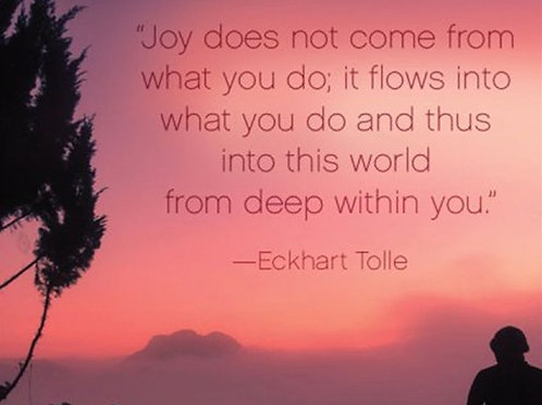 """Joy does not come from what..."""