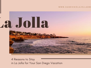 4 Reasons to Stay in La Jolla for Your San Diego Vacation