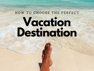 How to Choose the Perfect Vacation Destination