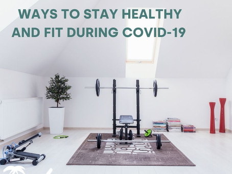 Ways to stay Healthy and fit during Covid-19