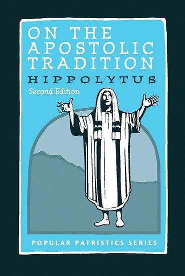 On the Apostolic Tradition: Hippolytus (Second Edition)
