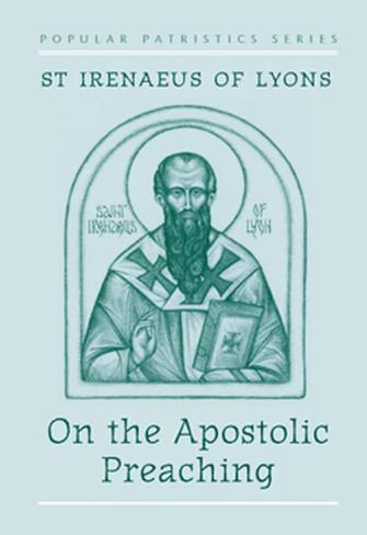 On the Apostolic Preaching: St. Irenaeus of Lyons
