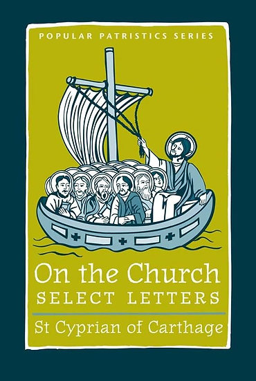 On the Church - Select Letters: St. Cyprian of Carthage