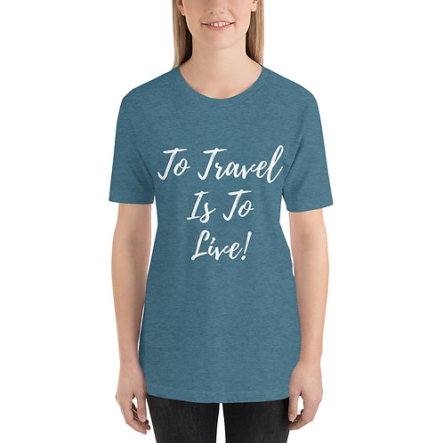 To Travel is to Live Short-Sleeve Unisex T-Shirt