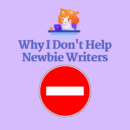 Why I Don't Like Helping Newbie Writers