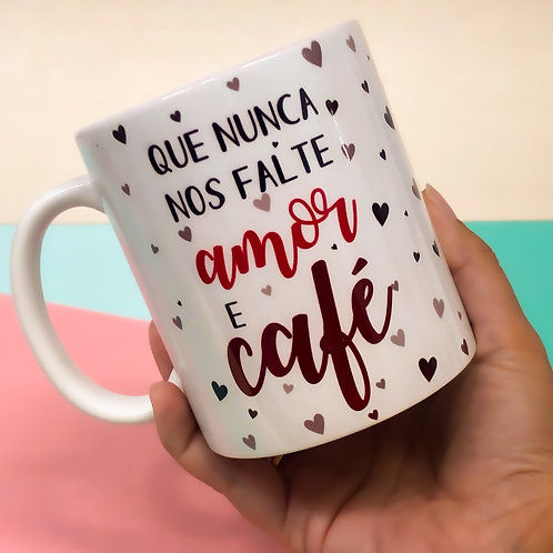 Caneca Que não nos Falte Amor e café