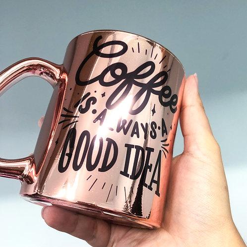 Caneca Rosé Gold - coffee is always a good idea