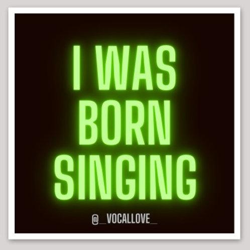 I Was Born Singing
