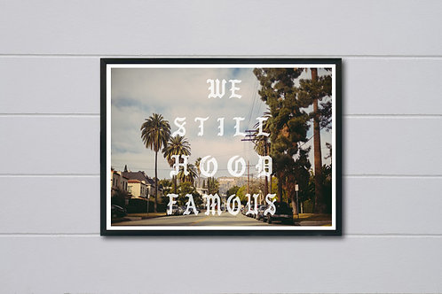 Still Hood Famous Los Angeles Kanye West TLOP Poster, Hypebeast Poster Prints