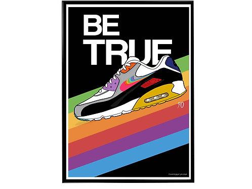 Air Max 90 Be True Sneaker Poster, Hypebeast Poster Kicks Poster