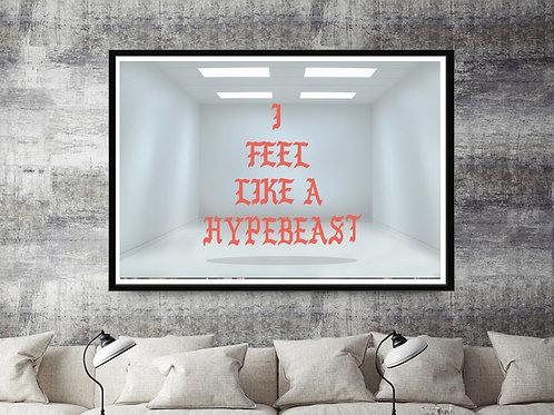 I Feel Like A Hypebeast Custom Poster Prints Yeezy Art Work