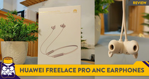 [Review] Bang-for-Your-Buck Wireless ANC Earphones: HUAWEI FreeLace Pro