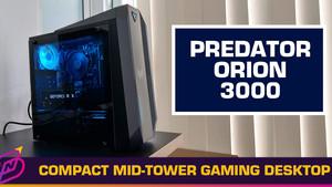 "A Quick Look at the Predator Orion 3000 ""Compact Juggernaut"" Desktop"