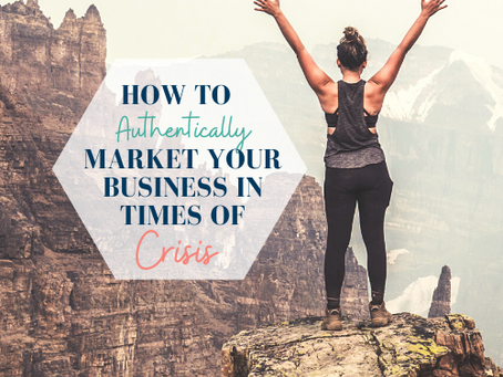 How to Authentically Market Your Business in Times of Uncertainty
