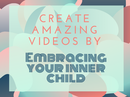 Improve your video skills by embracing your inner child