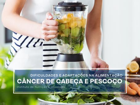 Câncer de Cabeça e Pescoço - dificuldades e adaptações na alimentação